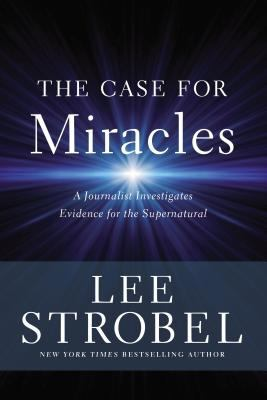 The Case for Miracles: A Journalist Investigates Evidence for the Supernatural - Book  of the Cases for Christianity