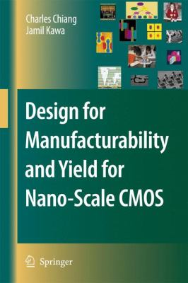 Design for Manufacturability and Yield for Nano-Scale CMOS - Jamil Kawa; Charles Chiang