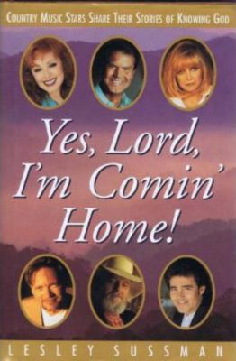 Yes, Lord, I'm Comin' Home! : Country Music Stars Share Their Stories of Knowing God - Lesley Sussman