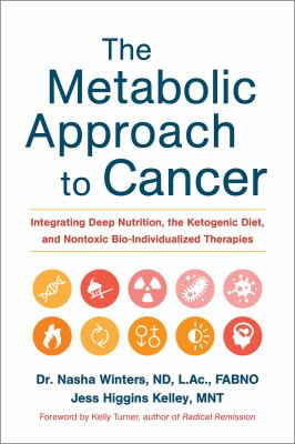 Hardcover The Metabolic Approach to Cancer : Integrating Deep Nutrition, the Ketogenic Diet and Non-Toxic Bio-Individualized Therapies Book