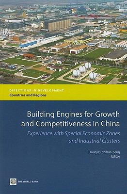 Building Engines for Growth and Competitiveness in China : Experience with Special Economic Zones and Industrial Clusters - World Bank Staff