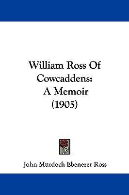Hardcover William Ross of Cowcaddens : A Memoir (1905) Book