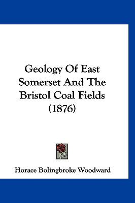 Hardcover Geology of East Somerset and the Bristol Coal Fields Book