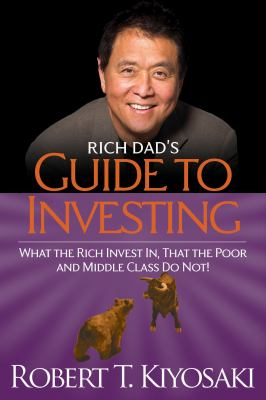 Rich Dad's Guide to Investing: What the Rich Invest in, That the Poor and the Middle Class Do Not! - Book #3 of the Rich Dad