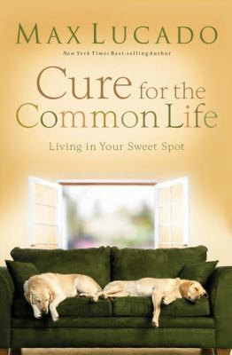 Paperback Cure for the Common Life : Living in Your Sweet Spot Book