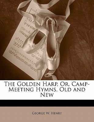 Paperback The Golden Harp, or, Camp-Meeting Hymns, Old and New Book