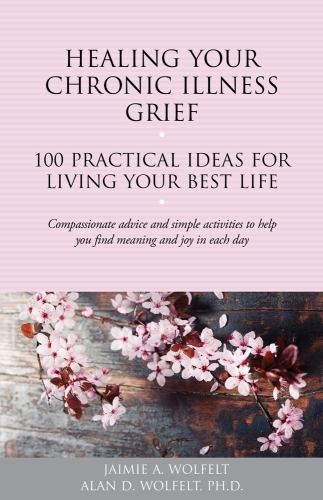Paperback Healing Your Chronic Illness Grief : 100 Practical Ideas for Living Your Best Life Book