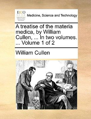 A Treatise of the Materia Medica, by William Cullen, In - William Cullen