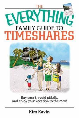 The Everything Family Guide to Timeshares : Buy Smart, Avoid Pitfalls, and Enjoy Your Vacation to the Max! (1593377118 3216130) photo