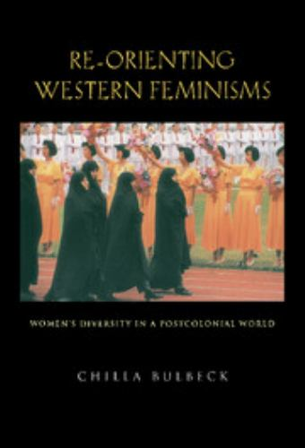 Re-Orienting Western Feminisms : Women's Diversity in a Postcolonial World - Chilla Bulbeck
