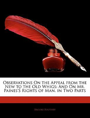 Paperback Observations on the Appeal from the New to the Old Whigs : And on Mr. Paines's Rights of Man. in Two Parts Book