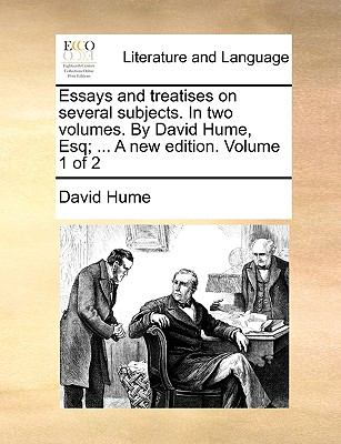 Essays and Treatises on Several Subjects in Two Volumes by David Hume, Esq; a New Edition Volume 1 Of - David Hume