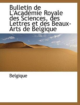 Paperback Bulletin de L'Acad?mie Royale des Sciences, des Lettres et des Beaux-Arts de Belgique Book