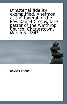 Paperback Ministerial Fidelity Exemplified a Sermon at the Funeral of the Rev Daniel Crosby, Late Pastor Of Book