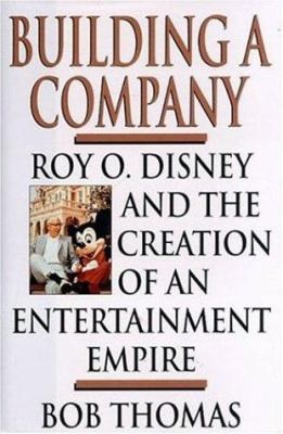 Building a Company : Roy O. Disney and the Creation of an Entertainment Empire - Bob Thomas