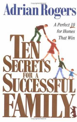 Ten Secrets for a Successful Family : A Perfect 10 for Homes That Win - Kimberly Bensen; Adrian Rogers; Good News Publishers Staff
