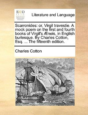 Scarronides : Or, Virgil travestie. A mock poem on the first and fourth books of Virgil's ?neis, in English burlesque. by Charles Cotton, Es - Charles Cotton