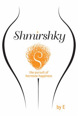 Shmirshky : The Pursuit of Hormone Happiness - E-Educators Staff