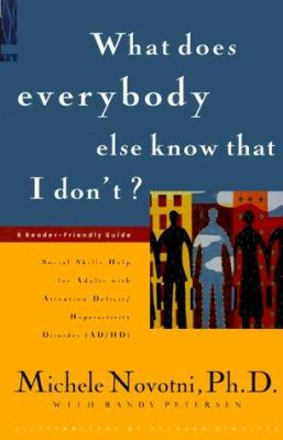 What Does Everybody Else Know That I Don't? : Social Skills Help for Adults with Attention Deficit - Hyperactivity Disorder - Randy Petersen; Michele Novotni