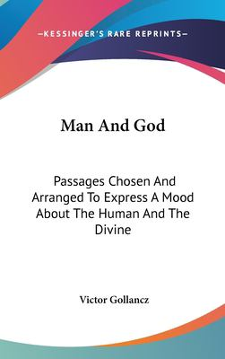 Hardcover Man and God : Passages Chosen and Arranged to Express A Mood about the Human and the Divine Book