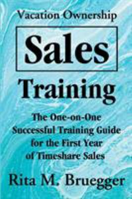 Vacation Ownership Sales Training : The One-on-One Successful Training Guide for the First Year of Timeshare Sales (0595195431 4817907) photo