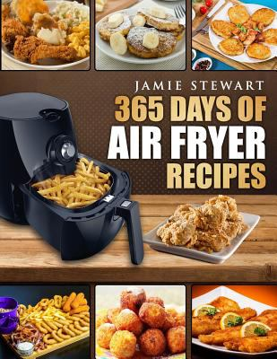365 days of air fryer recipes quick and book by jamie stewart 365 days of air fryer recipes quick and easy recipes to fry bake and grill with your air fryer paleo vegan instant meal pot clean eating cookbook forumfinder
