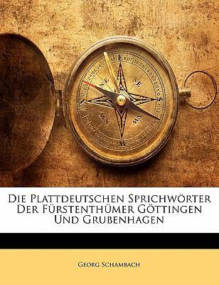Paperback Die Plattdeutschen Sprichw?rter Der F?rstenth?mer G?ttingen Und Grubenhagen Book