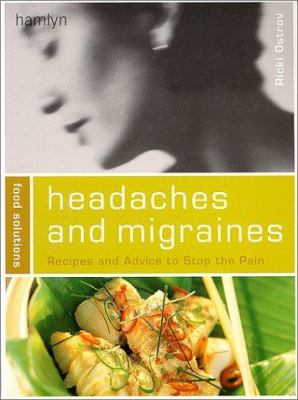 Headaches and Migraines : Recipes and Advice to Stop the Pain - Ricki Ostrov