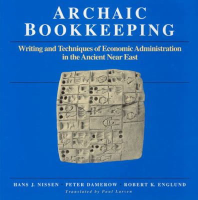 Archaic Bookkeeping : Early Writing and Techniques of the Economic Administration of the Ancient near East - Hans J. Nissen; Peter Damerow; Robert K. Englund