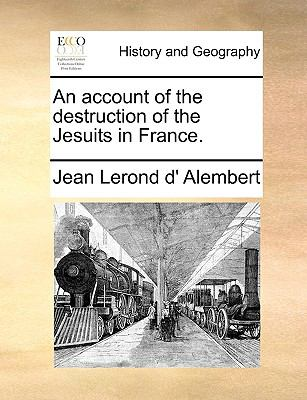 An Account of the Destruction of the Jesuits in France - Jean Lerond d' Alembert