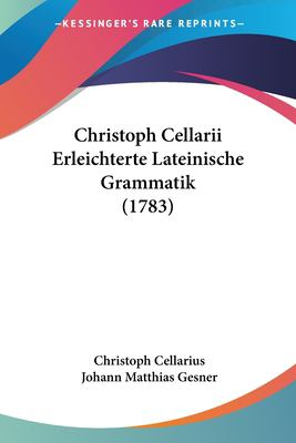 Paperback Christoph Cellarii Erleichterte Lateinische Grammatik Book