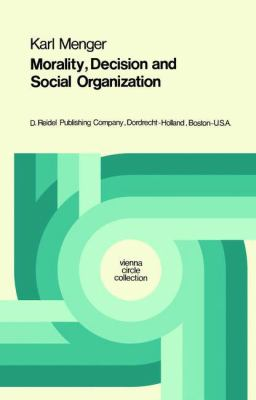 Morality, Decisions, and Social Organization Toward a Logic of Ethics - Karl Menger