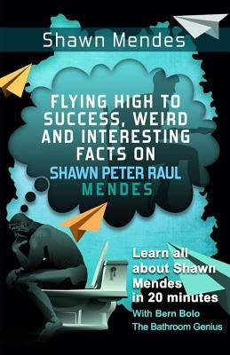 Shawn Mendes: Flying High to Success,    book by Bern Bolo