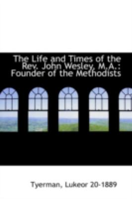 Paperback The Life and Times of the Rev John Wesley, M A : Founder of the Methodists Book