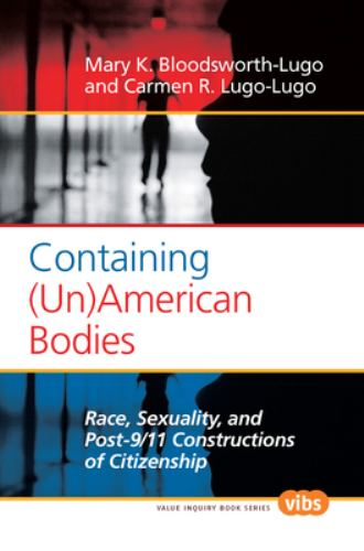 Containing (un)American Bodies : Race, Sexuality, and Post-9/11 Constructions of Citizenship - Carmen R. Lugo-Lugo; Mary K. Bloodsworth-Lugo