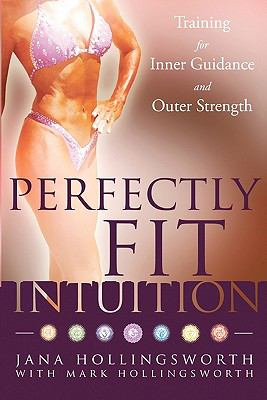 Perfectly Fit Intuition : Training for Inner Guidance and Outer Strength - Jana Hollingsworth; Mark Hollingsworth