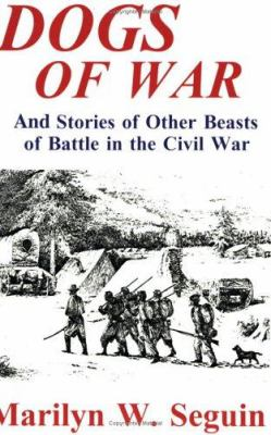 Dogs of War--& Stories of Other Beasts of Battle in the Civil War - Marilyn Weymouth Seguin