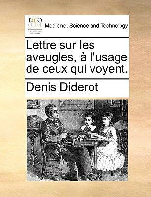 Lettre Sur les Aveugles, ? L'Usage de Ceux Qui Voyent - Denis Diderot