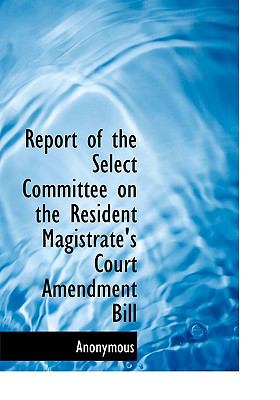 Paperback Report of the Select Committee on the Resident Magistrate's Court Amendment Bill [Large Print] Book