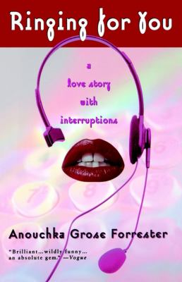 Ringing for You : A Love Story with Interruptions - Anouchka Grose Forrester