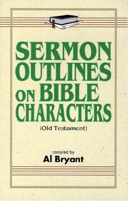 Sermon Outlines on Bible Characters in    book by Al Bryant