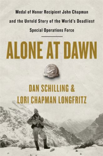 Hardcover Alone at Dawn : Medal of Honor Recipient John Chapman and the Untold Story of the World's Deadliest Special Operations Force Book