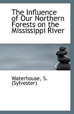 Paperback The Influence of Our Northern Forests on the Mississippi River Book
