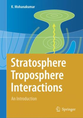 Stratosphere Troposphere Interactions : An Introduction - K. Mohanakumar