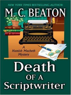 Death of a Scriptwriter (Hamish Macbeth Mysteri... [Large Print] 0786295864 Book Cover