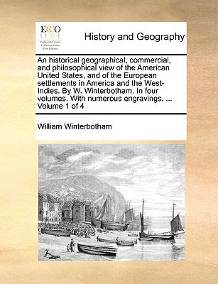 An Historical Geographical, Commercial, and Philosophical View of the American United States, and of the European Settlements in America and - William Winterbotham