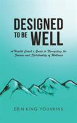 Paperback Designed to Be Well : A Health Coach's Guide to Navigating the Science and Spirituality of Wellness Book