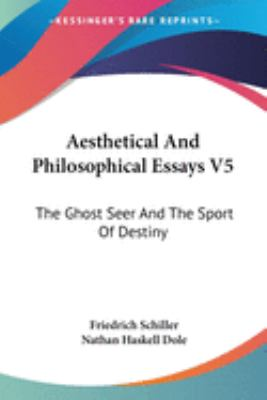Aesthetical and Philosophical Essays V5 : The Ghost Seer and the Sport of Destiny - Friedrich Schiller