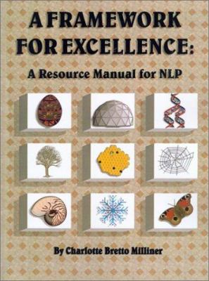 A Framework for Excellence : A Resource Manual for NLP - Charlotte C. Bretto