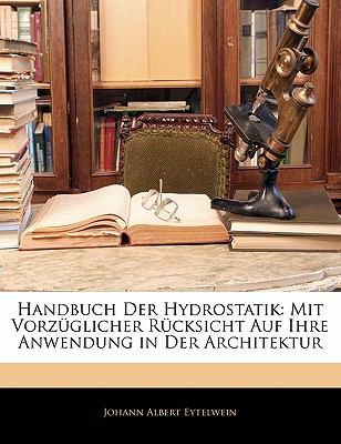 Paperback Handbuch Der Hydrostatik: Mit Vorz?glicher R?cksicht Auf Ihre Anwendung in Der Architektur Book